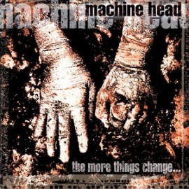 Machine_Head_-_The_More_Things_Change...